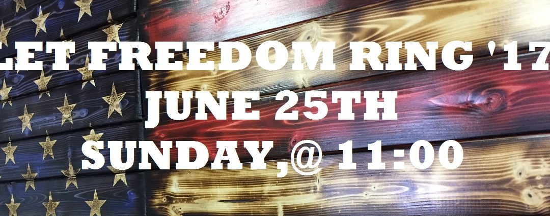 Let Freedom Ring | Sunday June 25th @ 11:00