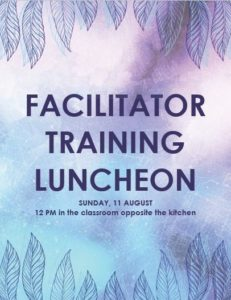 Facilitator Training Luncheon, 11 August, 12pm in the classroom opposite the kitchen